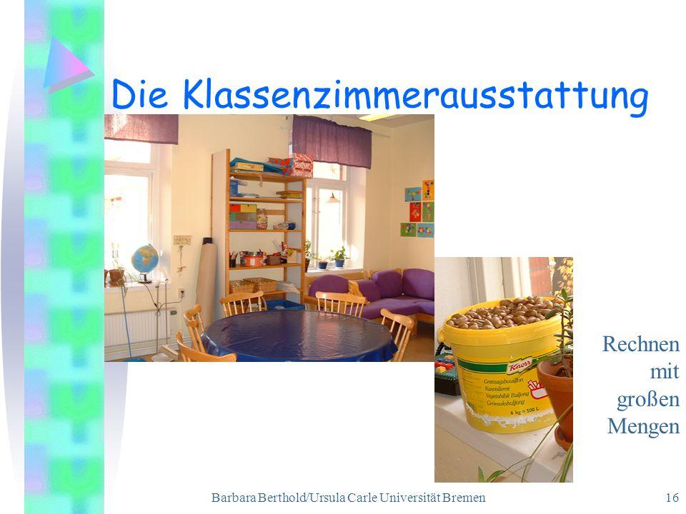 Barbara Berthold/Ursula Carle Universität Bremen 16 Die Klassenzimmerausstattung Rechnen mit großen Mengen