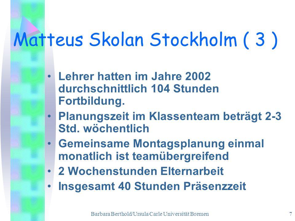 Barbara Berthold/Ursula Carle Universität Bremen 7 Lehrer hatten im Jahre 2002 durchschnittlich 104 Stunden Fortbildung.