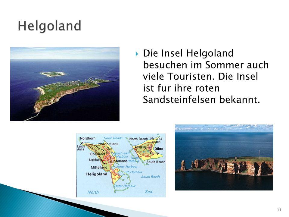  Die Insel Helgoland besuchen im Sommer auch viele Touristen. Die Insel ist fur ihre roten Sandsteinfelsen bekannt. 11
