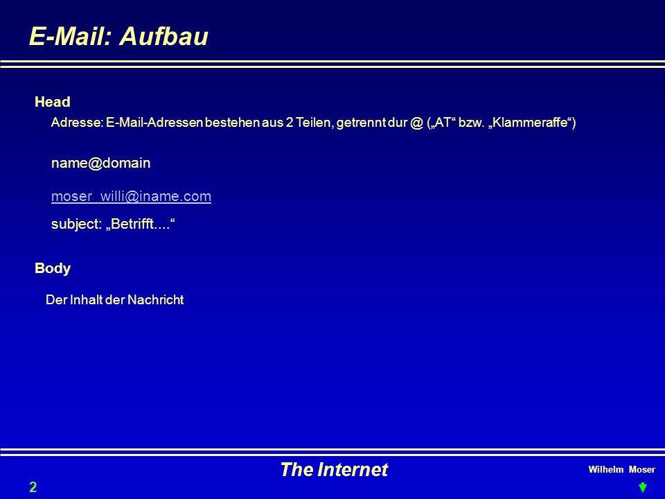"""Wilhelm Moser The Internet E-Mail: Aufbau Body Head Adresse: E-Mail-Adressen bestehen aus 2 Teilen, getrennt dur @ (""""AT bzw."""