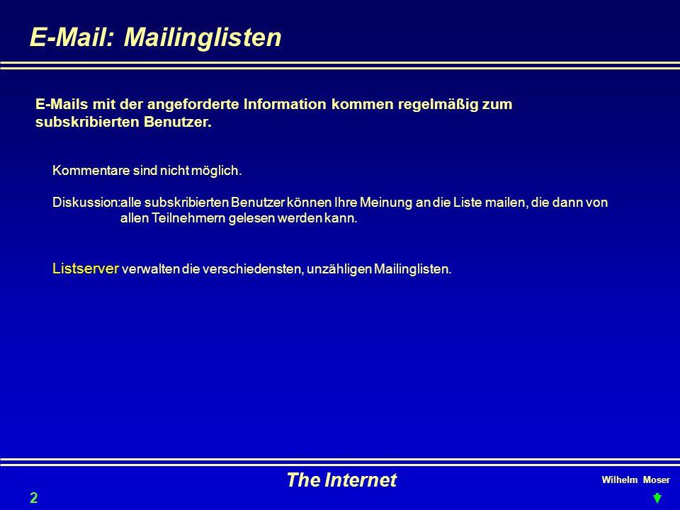 Wilhelm Moser The Internet E-Mail: Mailinglisten E-Mails mit der angeforderte Information kommen regelmäßig zum subskribierten Benutzer.