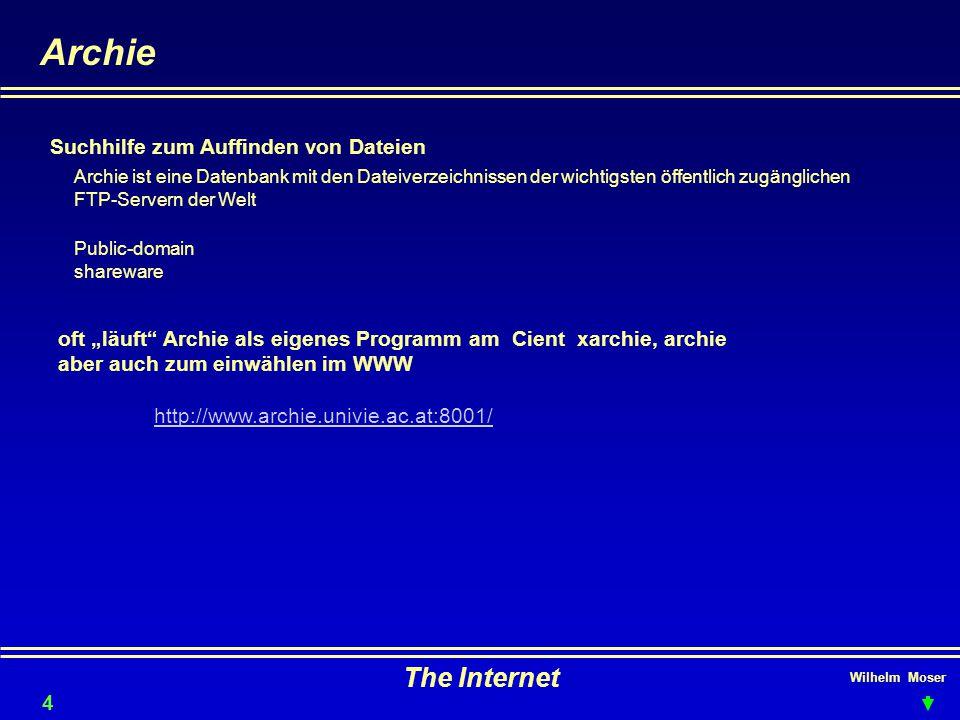 """Wilhelm Moser The Internet Archie oft """"läuft Archie als eigenes Programm am Cient xarchie, archie aber auch zum einwählen im WWW http://www.archie.univie.ac.at:8001/ Suchhilfe zum Auffinden von Dateien Archie ist eine Datenbank mit den Dateiverzeichnissen der wichtigsten öffentlich zugänglichen FTP-Servern der Welt Public-domain shareware 40"""