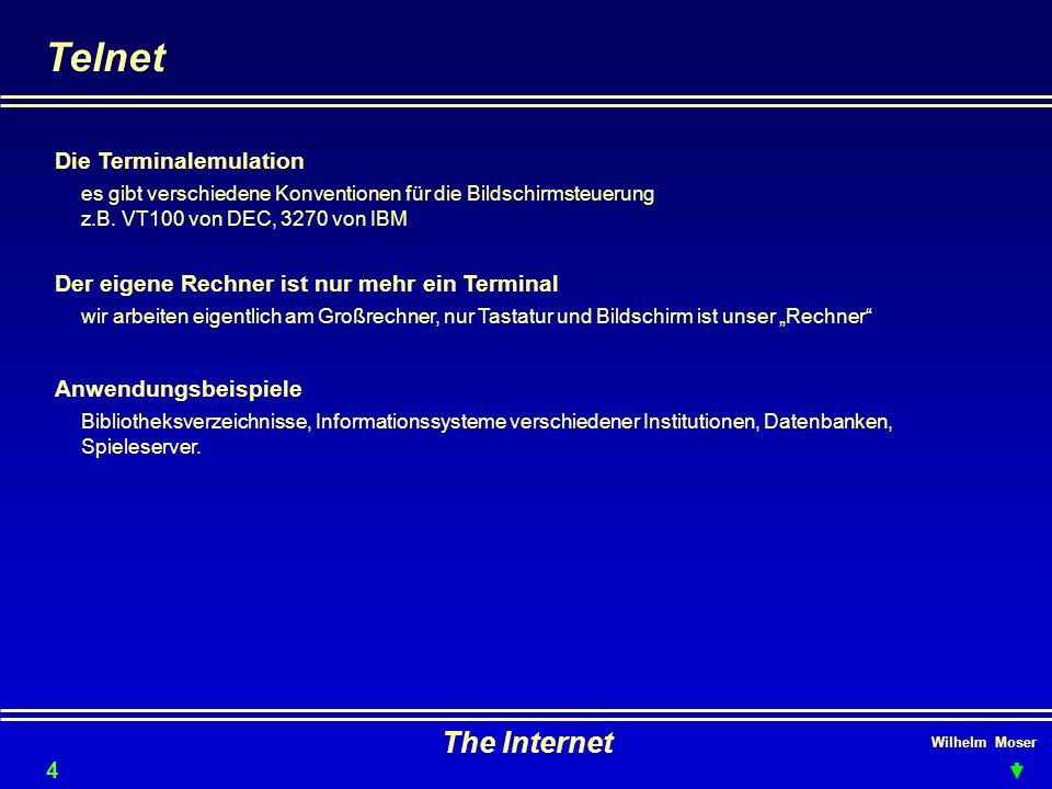 Wilhelm Moser The Internet Telnet Der eigene Rechner ist nur mehr ein Terminal Anwendungsbeispiele Die Terminalemulation es gibt verschiedene Konventionen für die Bildschirmsteuerung z.B.