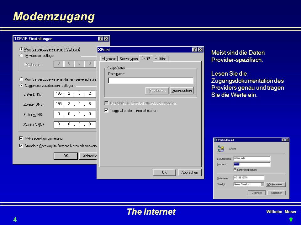 Wilhelm Moser The Internet Modemzugang 46 Meist sind die Daten Provider-spezifisch. Lesen Sie die Zugangsdokumentation des Providers genau und tragen