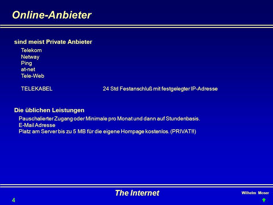Wilhelm Moser The Internet Online-Anbieter sind meist Private Anbieter Telekom Netway Ping at-net Tele-Web TELEKABEL24 Std Festanschluß mit festgelegter IP-Adresse 47 Die üblichen Leistungen Pauschalierter Zugang oder Minimale pro Monat und dann auf Stundenbasis.