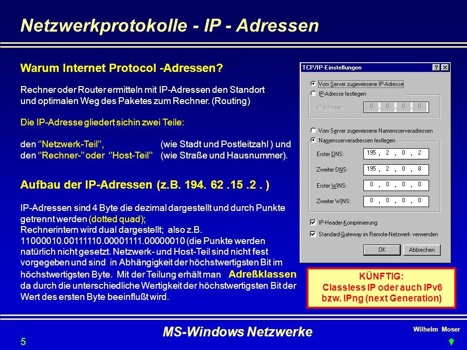 Wilhelm Moser MS-Windows Netzwerke Netzwerkprotokolle - IP - Adressen Warum Internet Protocol ‑ Adressen? Rechner oder Router ermitteln mit IP-Adresse