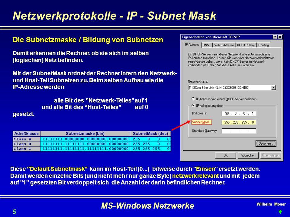 Wilhelm Moser MS-Windows Netzwerke Netzwerkprotokolle - IP - Subnet Mask Die Subnetzmaske / Bildung von Subnetzen 53 Damit erkennen die Rechner, ob sie sich im selben (logischen) Netz befinden.