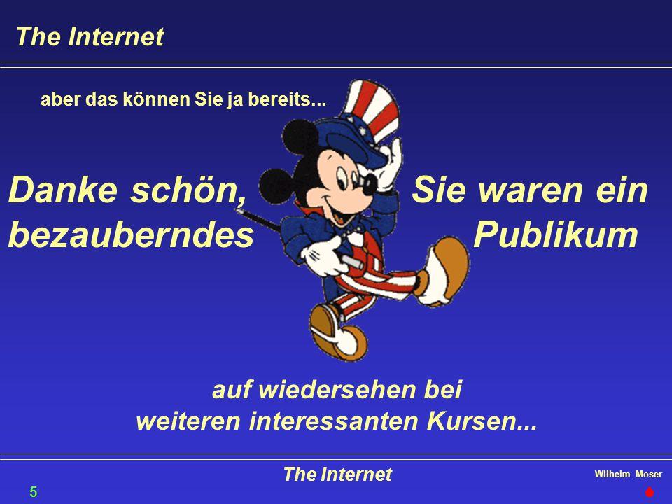 Wilhelm Moser The Internet aber das können Sie ja bereits... Sie waren ein Publikum Danke schön, bezauberndes auf wiedersehen bei weiteren interessant