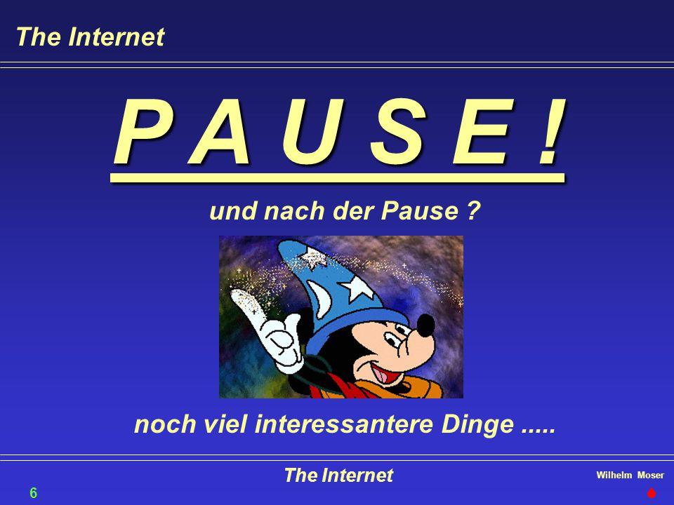 Wilhelm Moser The Internet P A U S E ! und nach der Pause ? noch viel interessantere Dinge..... The Internet 60