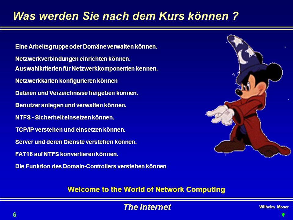 Wilhelm Moser The Internet Was werden Sie nach dem Kurs können ? Welcome to the World of Network Computing FAT16 auf NTFS konvertieren können. NTFS -