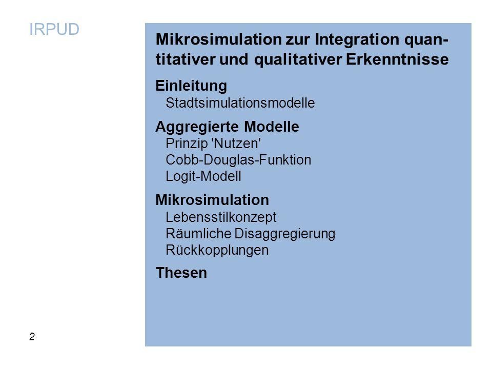 2 IRPUD Mikrosimulation zur Integration quan- titativer und qualitativer Erkenntnisse Einleitung Stadtsimulationsmodelle Aggregierte Modelle Prinzip '