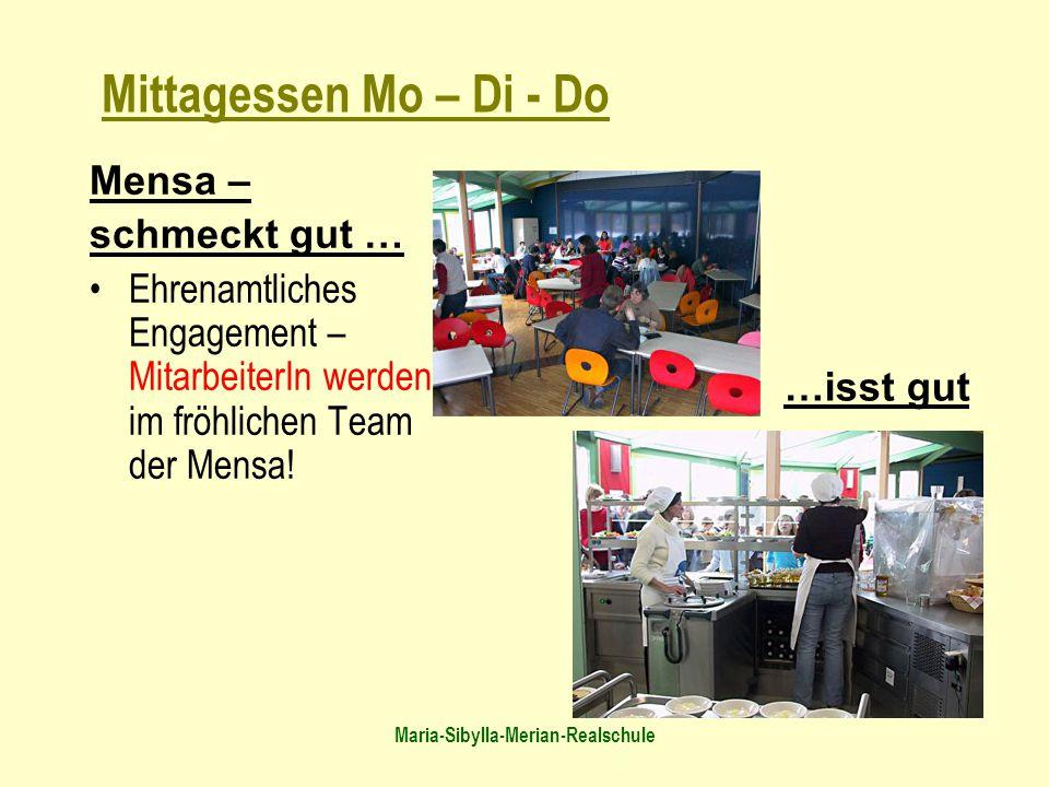 Maria-Sibylla-Merian-Realschule Mensa – schmeckt gut … Ehrenamtliches Engagement – MitarbeiterIn werden im fröhlichen Team der Mensa! Mittagessen Mo –