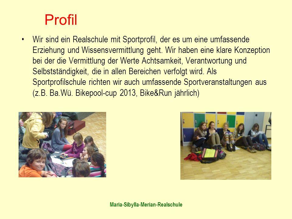 Maria-Sibylla-Merian-Realschule Profil Wir sind ein Realschule mit Sportprofil, der es um eine umfassende Erziehung und Wissensvermittlung geht. Wir h