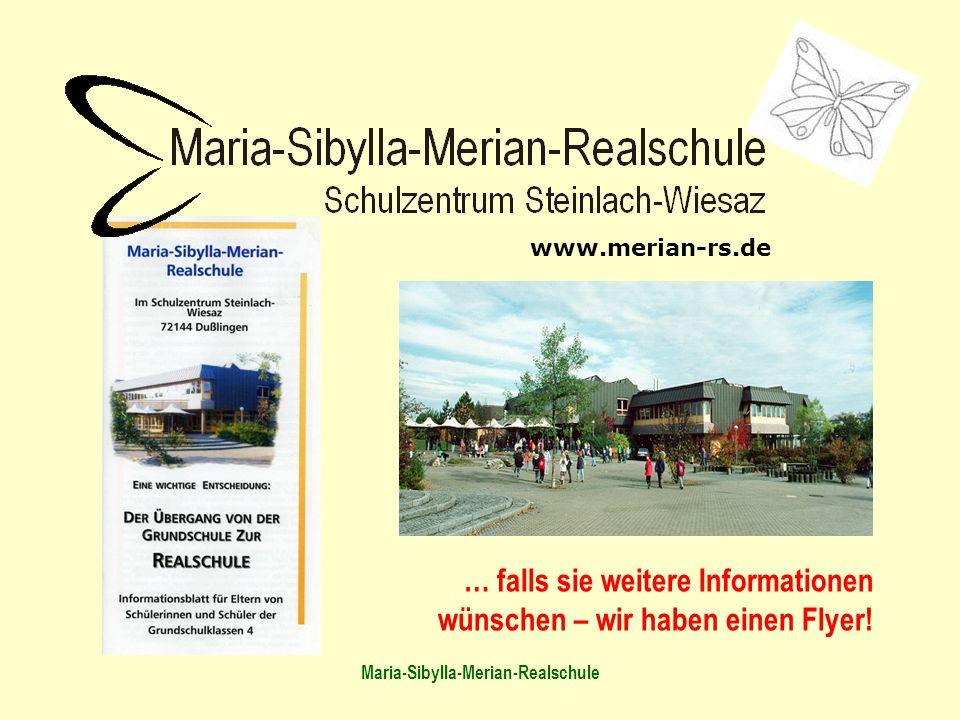 Maria-Sibylla-Merian-Realschule … falls sie weitere Informationen wünschen – wir haben einen Flyer! www.merian-rs.de
