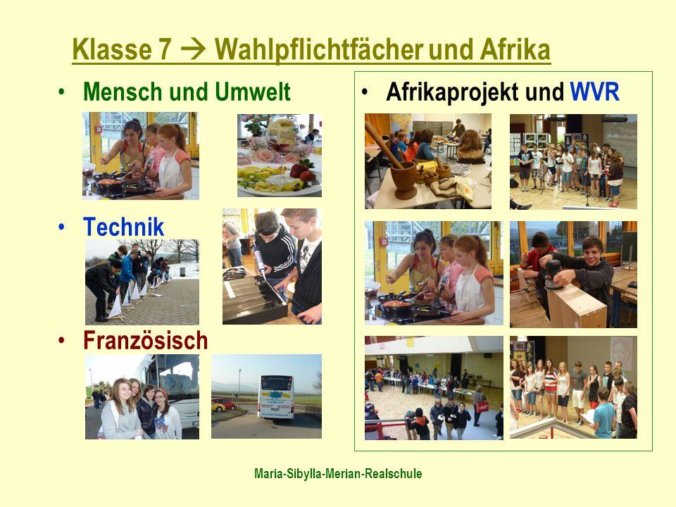 Maria-Sibylla-Merian-Realschule Klasse 7  Wahlpflichtfächer und Afrika Mensch und Umwelt Technik Französisch Afrikaprojekt und WVR