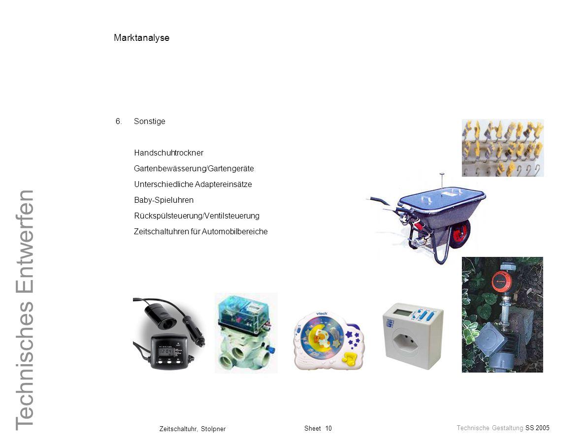 Sheet 10 Technische Gestaltung SS 2005 Zeitschaltuhr, Stolpner Technisches Entwerfen Marktanalyse 6.Sonstige Handschuhtrockner Gartenbewässerung/Garte