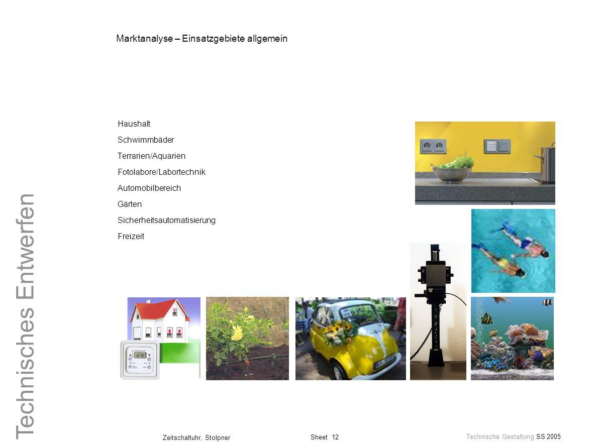 Sheet 12 Technische Gestaltung SS 2005 Zeitschaltuhr, Stolpner Technisches Entwerfen Marktanalyse – Einsatzgebiete allgemein Haushalt Schwimmbäder Ter