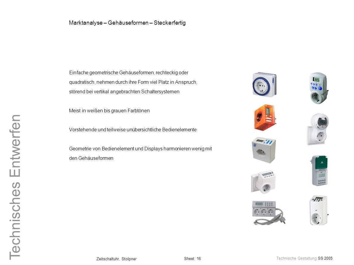 Sheet 16 Technische Gestaltung SS 2005 Zeitschaltuhr, Stolpner Technisches Entwerfen Marktanalyse – Gehäuseformen – Steckerfertig Einfache geometrisch