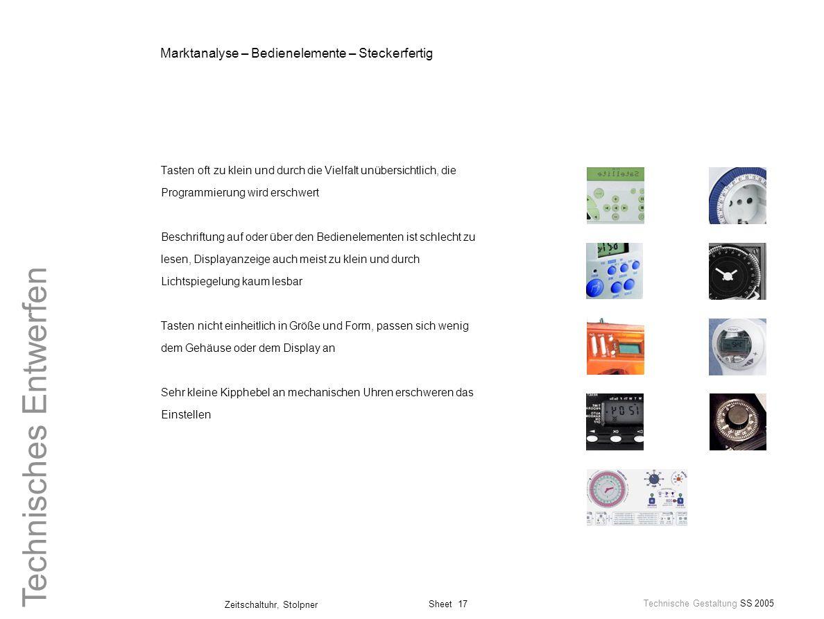 Sheet 17 Technische Gestaltung SS 2005 Zeitschaltuhr, Stolpner Technisches Entwerfen Tasten oft zu klein und durch die Vielfalt unübersichtlich, die P