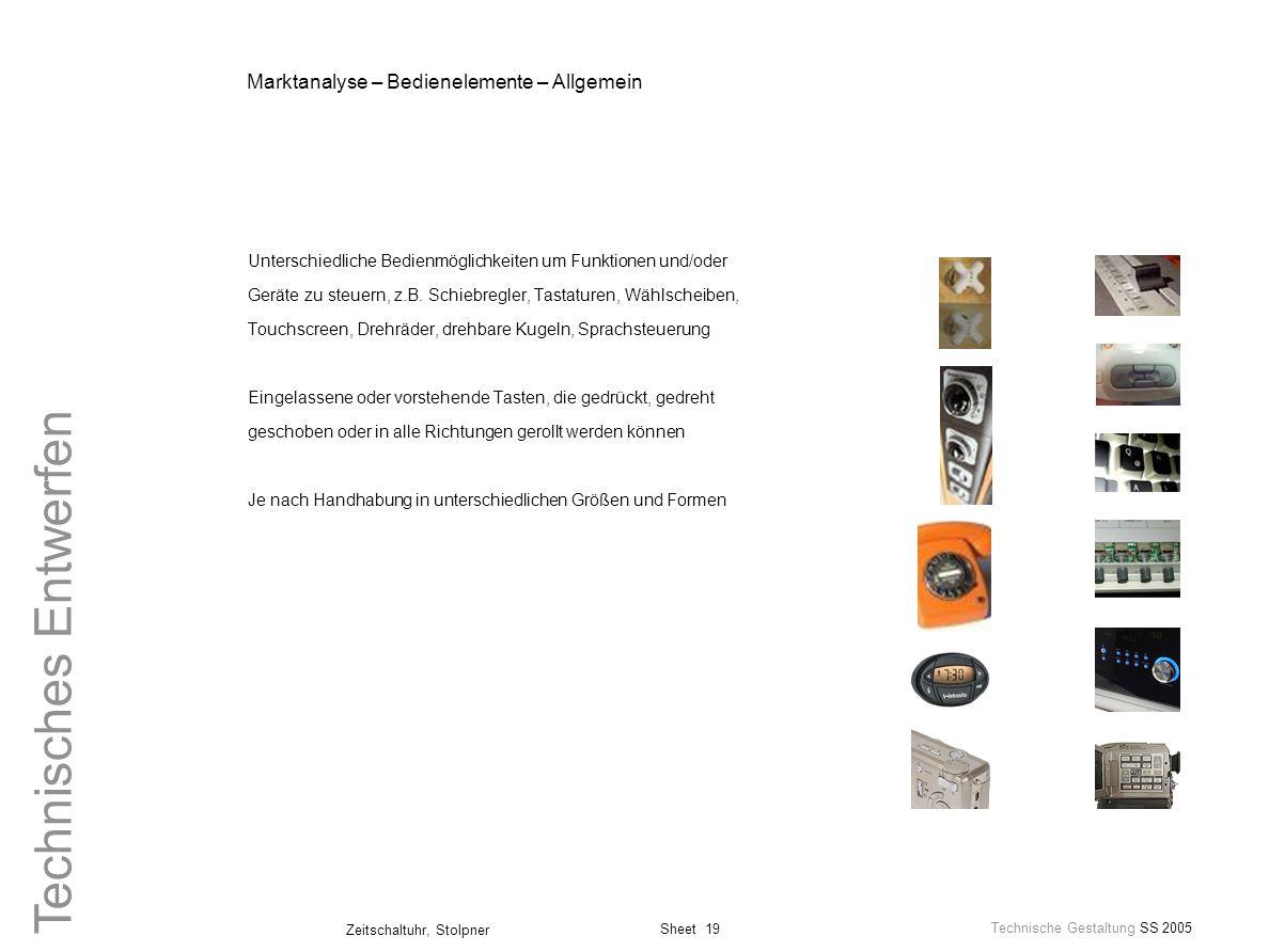 Sheet 19 Technische Gestaltung SS 2005 Zeitschaltuhr, Stolpner Technisches Entwerfen Marktanalyse – Bedienelemente – Allgemein Unterschiedliche Bedien