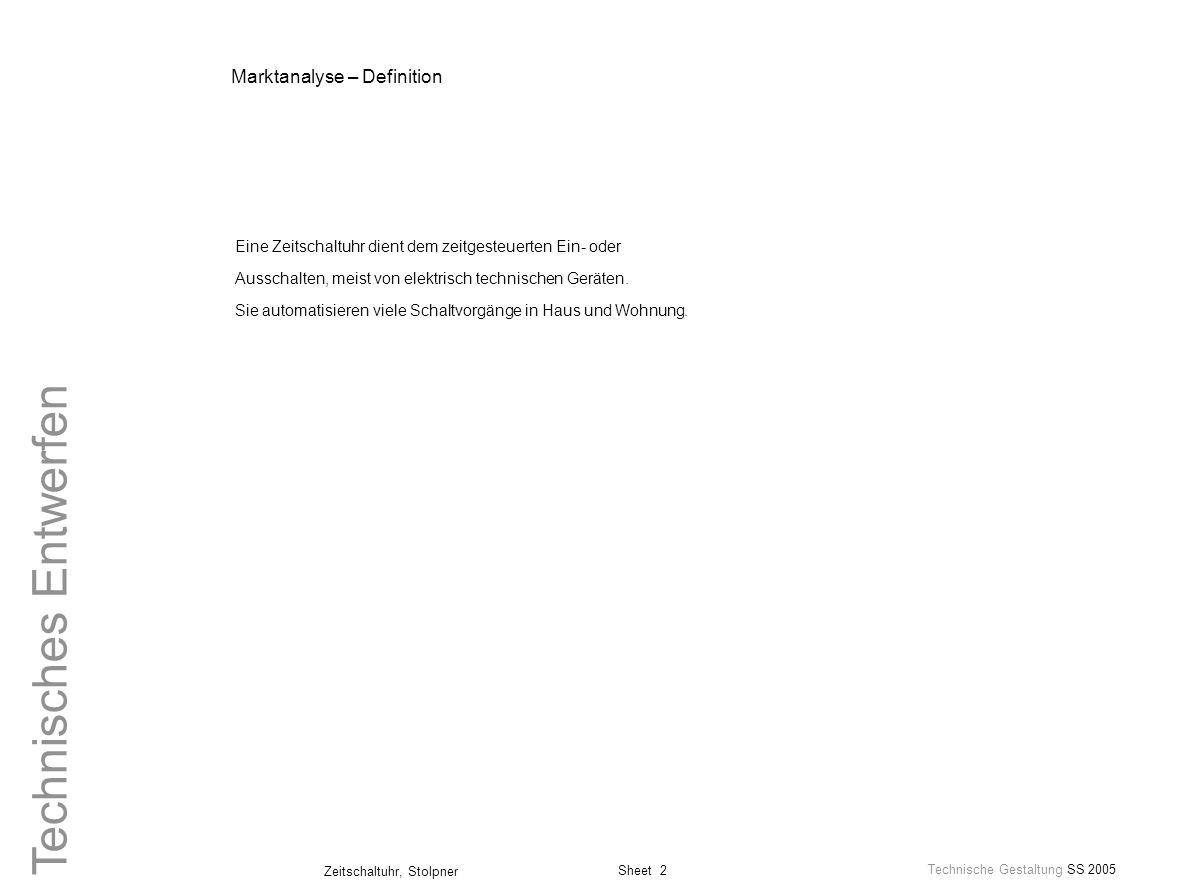 Sheet 2 Technische Gestaltung SS 2005 Zeitschaltuhr, Stolpner Technisches Entwerfen Marktanalyse – Definition Eine Zeitschaltuhr dient dem zeitgesteue