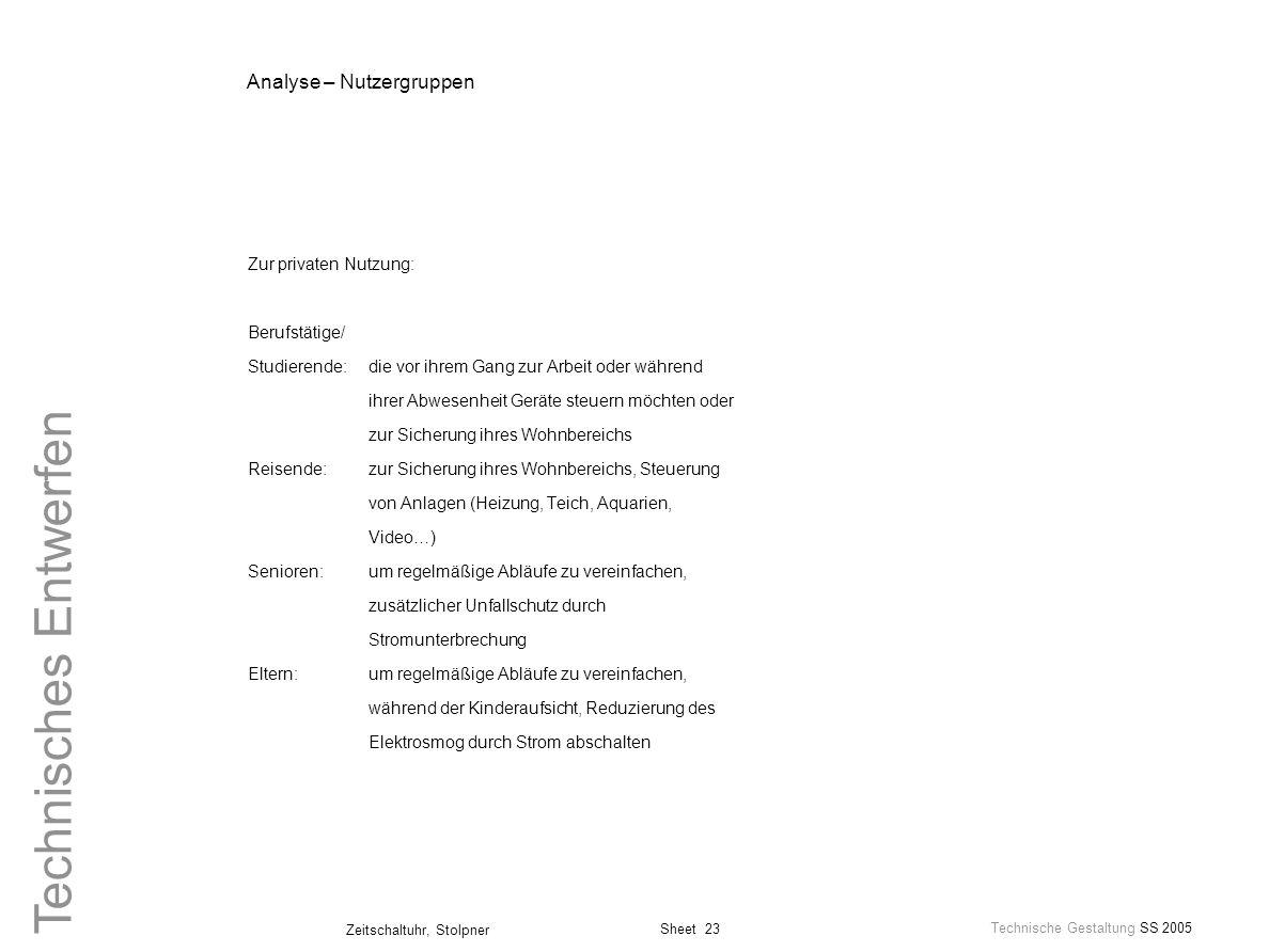 Sheet 23 Technische Gestaltung SS 2005 Zeitschaltuhr, Stolpner Technisches Entwerfen Analyse – Nutzergruppen Zur privaten Nutzung: Berufstätige/ Studi