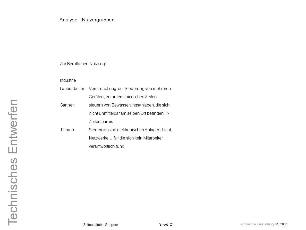 Sheet 24 Technische Gestaltung SS 2005 Zeitschaltuhr, Stolpner Technisches Entwerfen Analyse – Nutzergruppen Zur Beruflichen Nutzung: Industrie- Labor