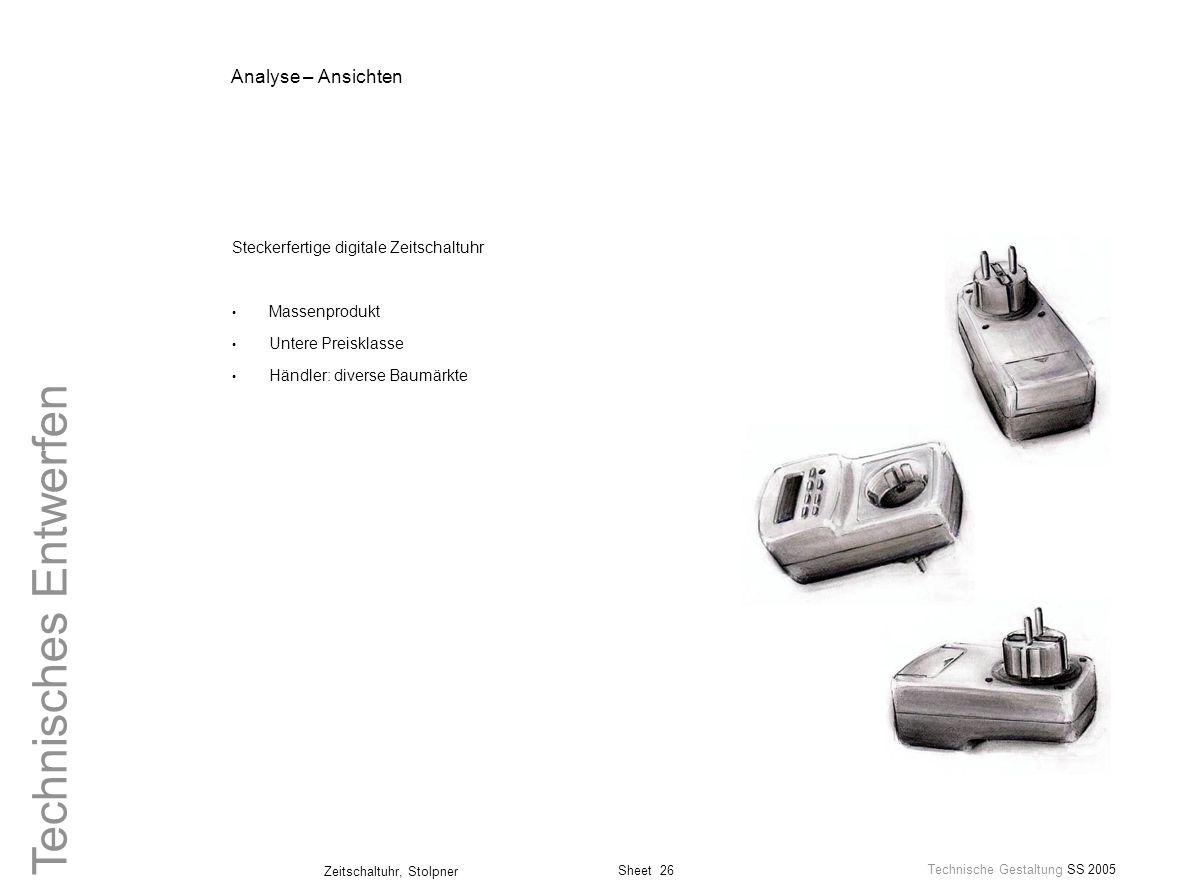 Sheet 26 Technische Gestaltung SS 2005 Zeitschaltuhr, Stolpner Technisches Entwerfen Analyse – Ansichten Steckerfertige digitale Zeitschaltuhr Massenp