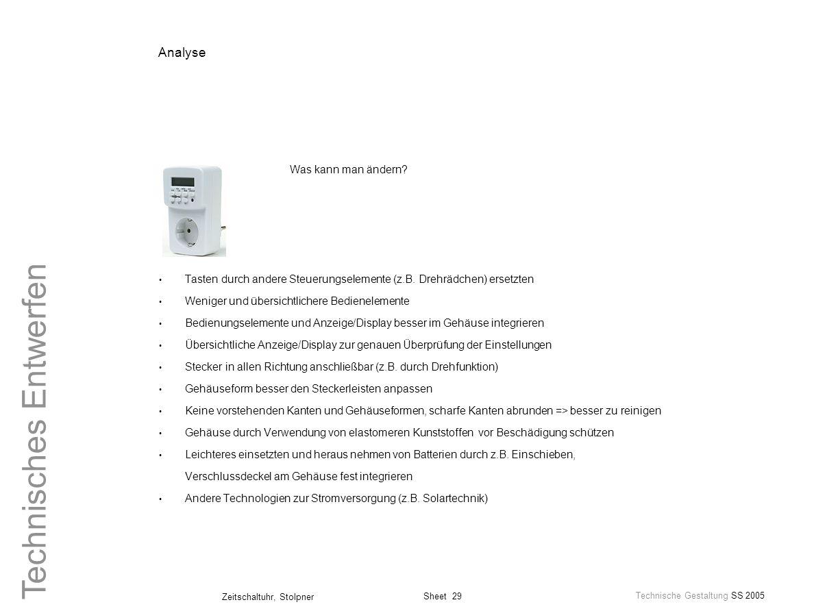 Sheet 29 Technische Gestaltung SS 2005 Zeitschaltuhr, Stolpner Technisches Entwerfen Analyse Was kann man ändern? Tasten durch andere Steuerungselemen