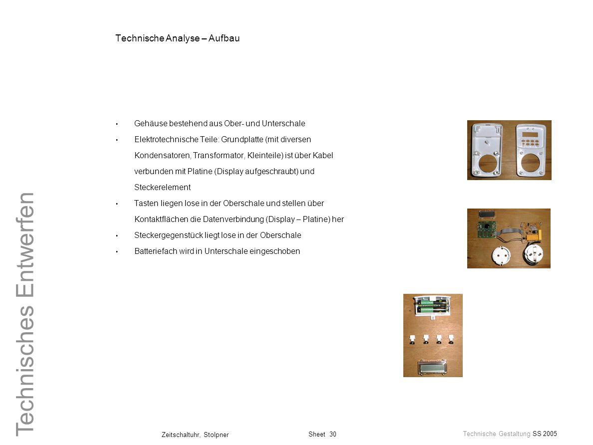 Sheet 30 Technische Gestaltung SS 2005 Zeitschaltuhr, Stolpner Technisches Entwerfen Technische Analyse – Aufbau Gehäuse bestehend aus Ober- und Unter