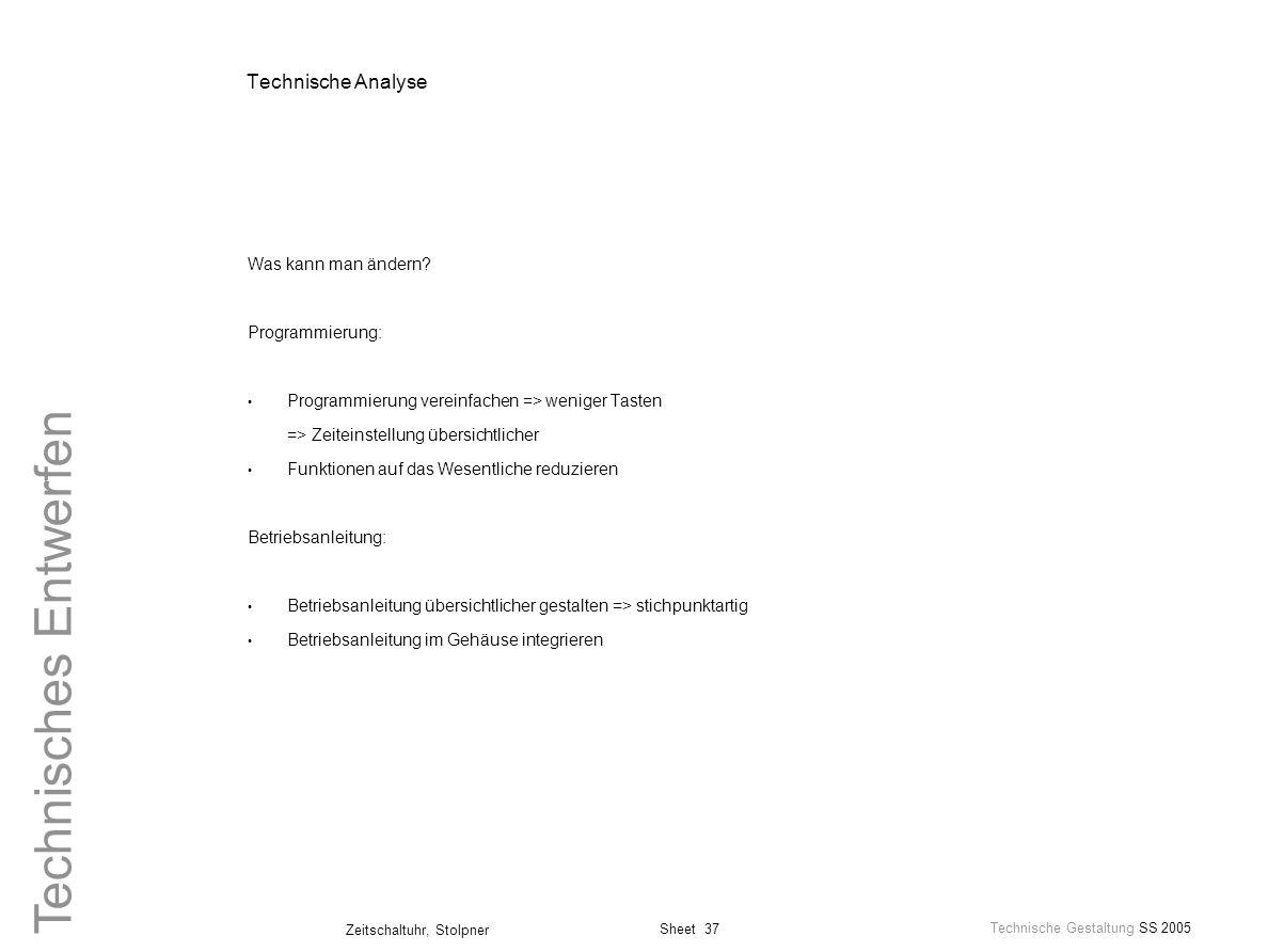 Sheet 37 Technische Gestaltung SS 2005 Zeitschaltuhr, Stolpner Technisches Entwerfen Technische Analyse Was kann man ändern? Programmierung: Programmi