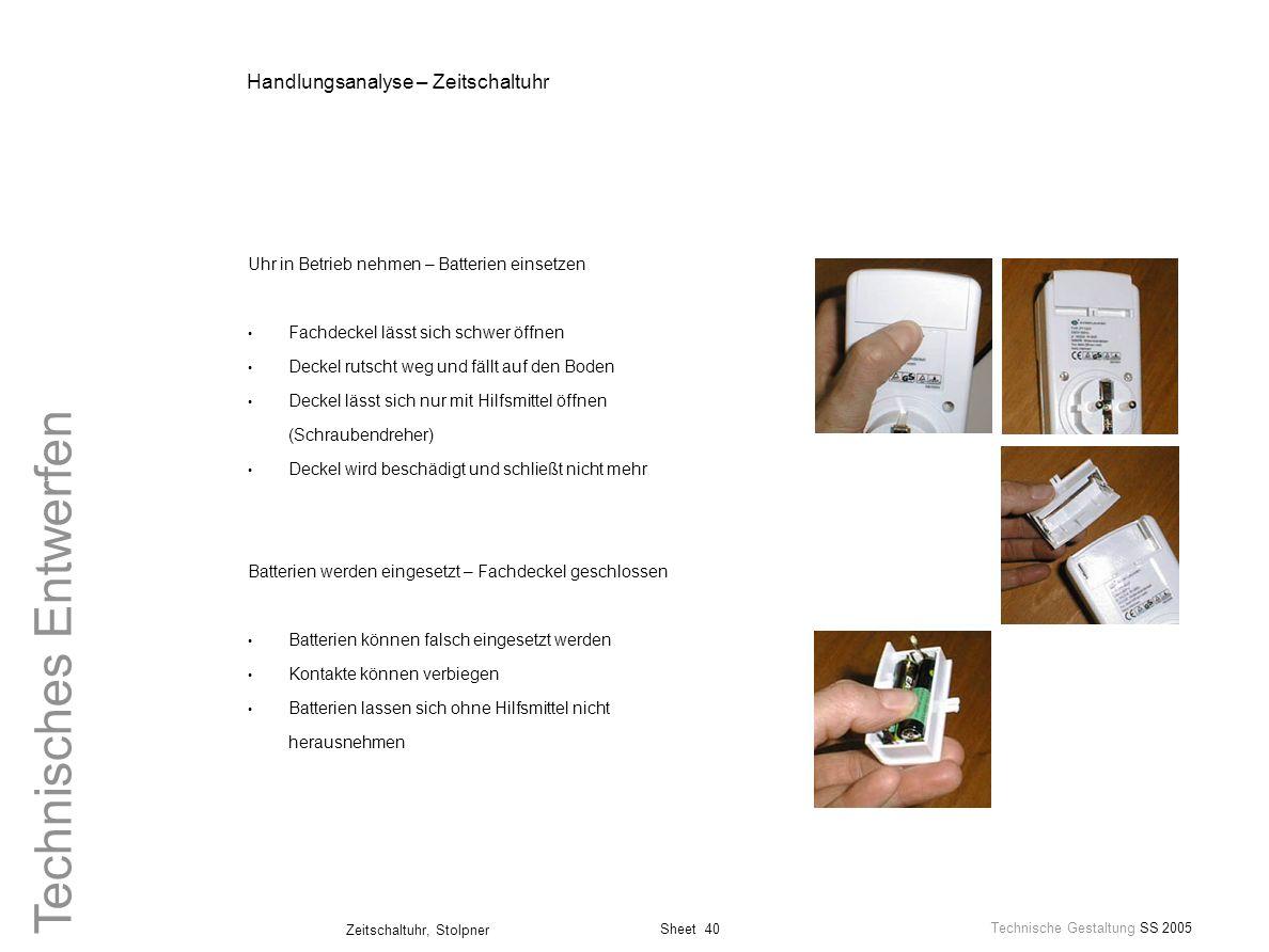 Sheet 40 Technische Gestaltung SS 2005 Zeitschaltuhr, Stolpner Technisches Entwerfen Handlungsanalyse – Zeitschaltuhr Uhr in Betrieb nehmen – Batterie