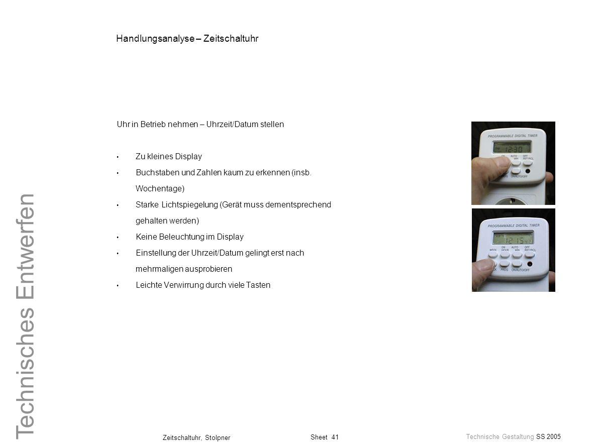 Sheet 41 Technische Gestaltung SS 2005 Zeitschaltuhr, Stolpner Technisches Entwerfen Handlungsanalyse – Zeitschaltuhr Uhr in Betrieb nehmen – Uhrzeit/