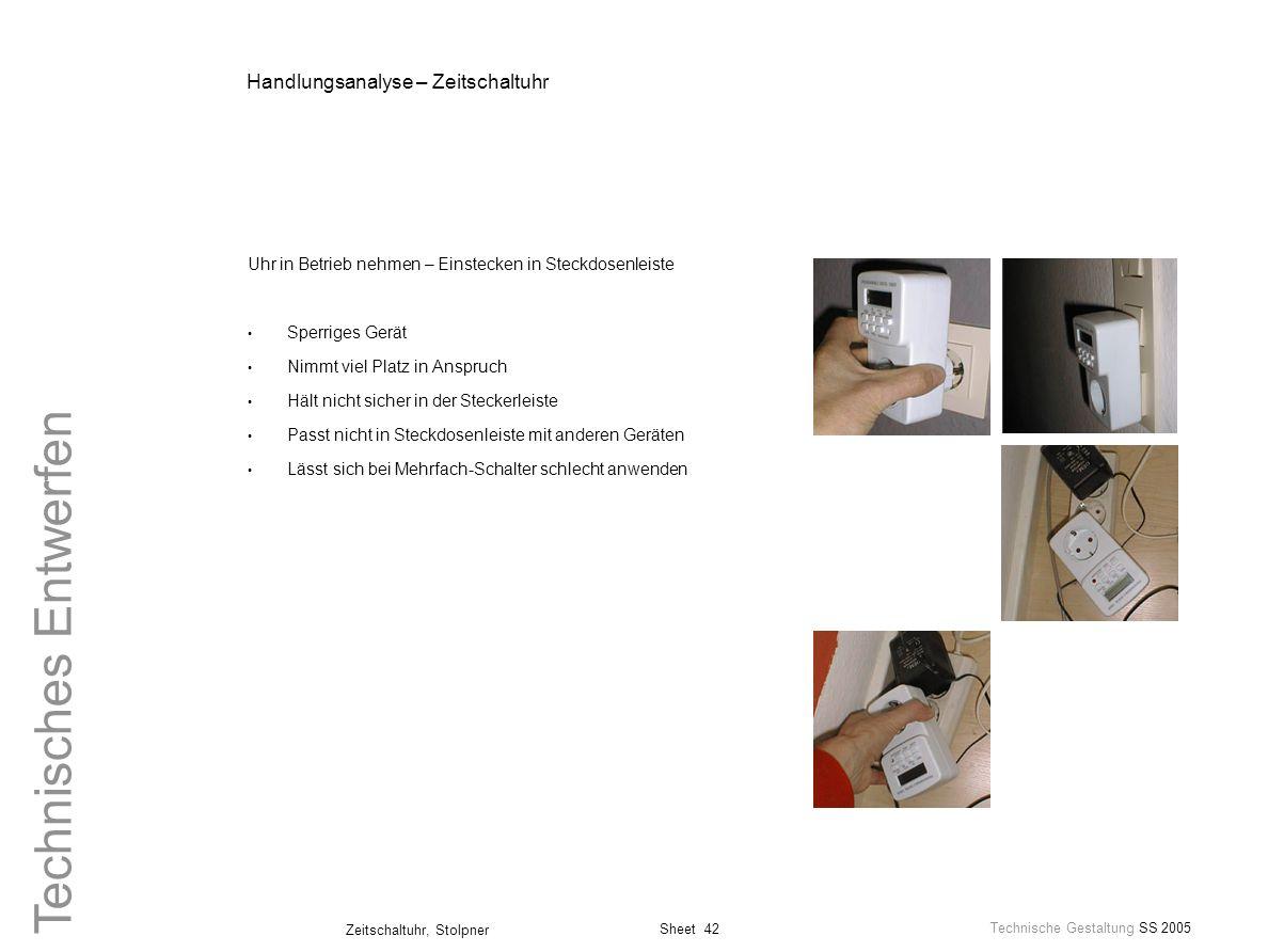 Sheet 42 Technische Gestaltung SS 2005 Zeitschaltuhr, Stolpner Technisches Entwerfen Handlungsanalyse – Zeitschaltuhr Uhr in Betrieb nehmen – Einsteck