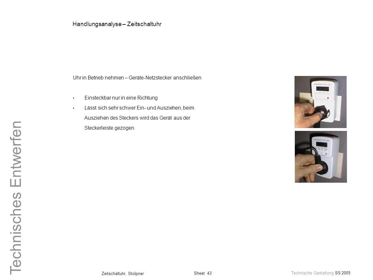 Sheet 43 Technische Gestaltung SS 2005 Zeitschaltuhr, Stolpner Technisches Entwerfen Handlungsanalyse – Zeitschaltuhr Uhr in Betrieb nehmen – Geräte-N