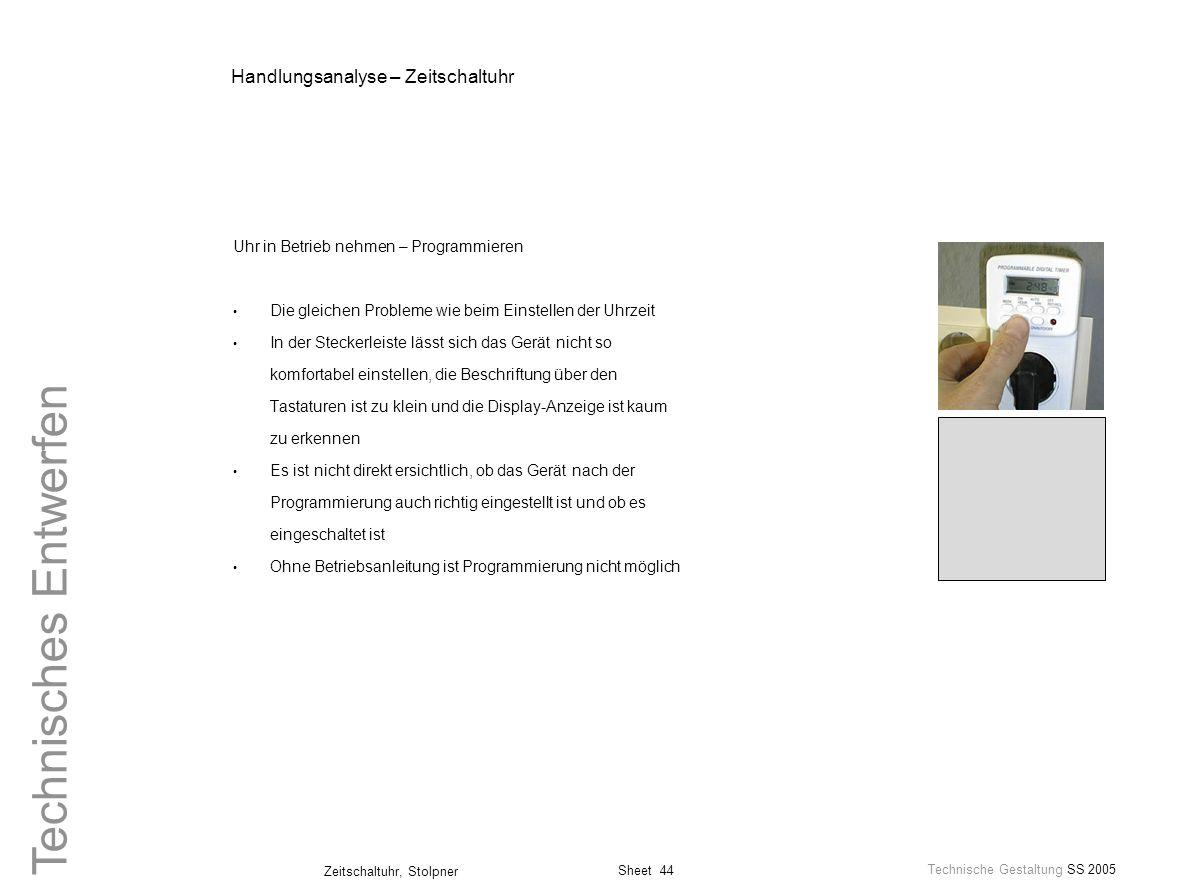 Sheet 44 Technische Gestaltung SS 2005 Zeitschaltuhr, Stolpner Technisches Entwerfen Handlungsanalyse – Zeitschaltuhr Uhr in Betrieb nehmen – Programm