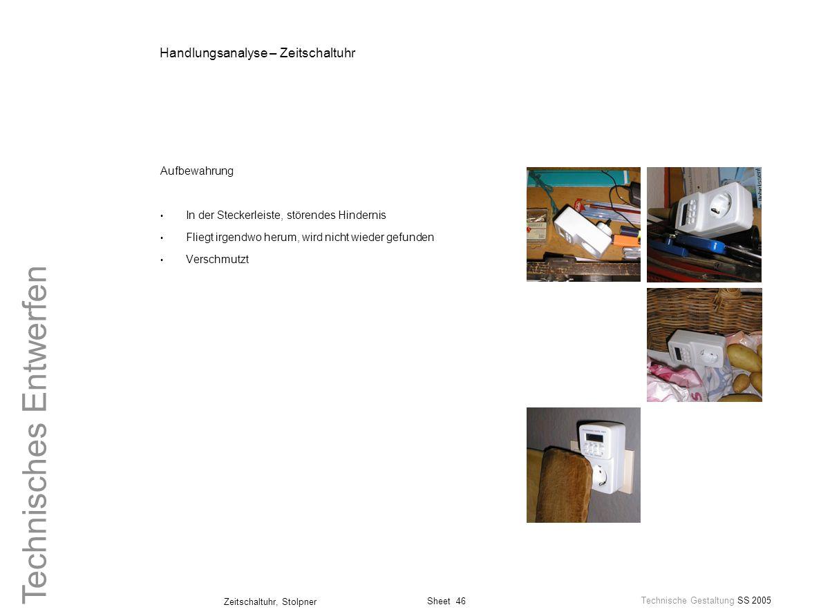 Sheet 46 Technische Gestaltung SS 2005 Zeitschaltuhr, Stolpner Technisches Entwerfen Handlungsanalyse – Zeitschaltuhr Aufbewahrung In der Steckerleist