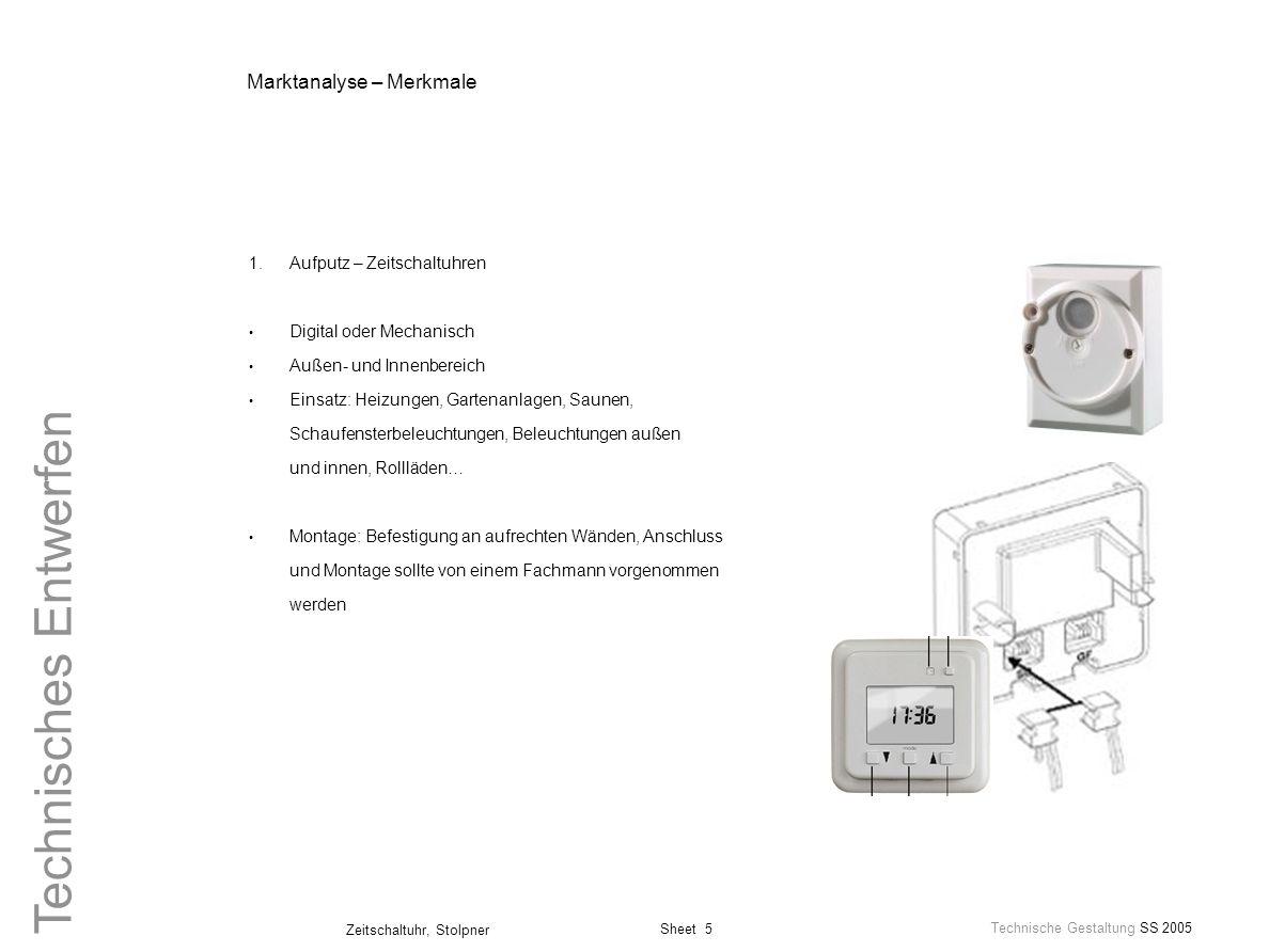 Sheet 5 Technische Gestaltung SS 2005 Zeitschaltuhr, Stolpner Technisches Entwerfen Marktanalyse – Merkmale 1.Aufputz – Zeitschaltuhren Digital oder M