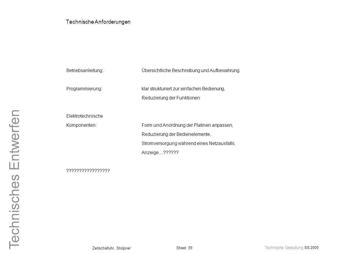 Sheet 55 Technische Gestaltung SS 2005 Zeitschaltuhr, Stolpner Technisches Entwerfen Technische Anforderungen Betriebsanleitung:Übersichtliche Beschre