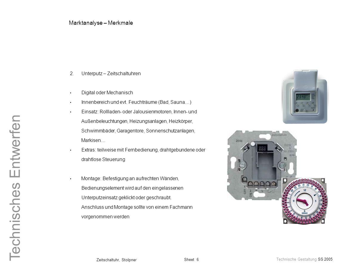 Sheet 6 Technische Gestaltung SS 2005 Zeitschaltuhr, Stolpner Technisches Entwerfen Marktanalyse – Merkmale 2.Unterputz – Zeitschaltuhren Digital oder