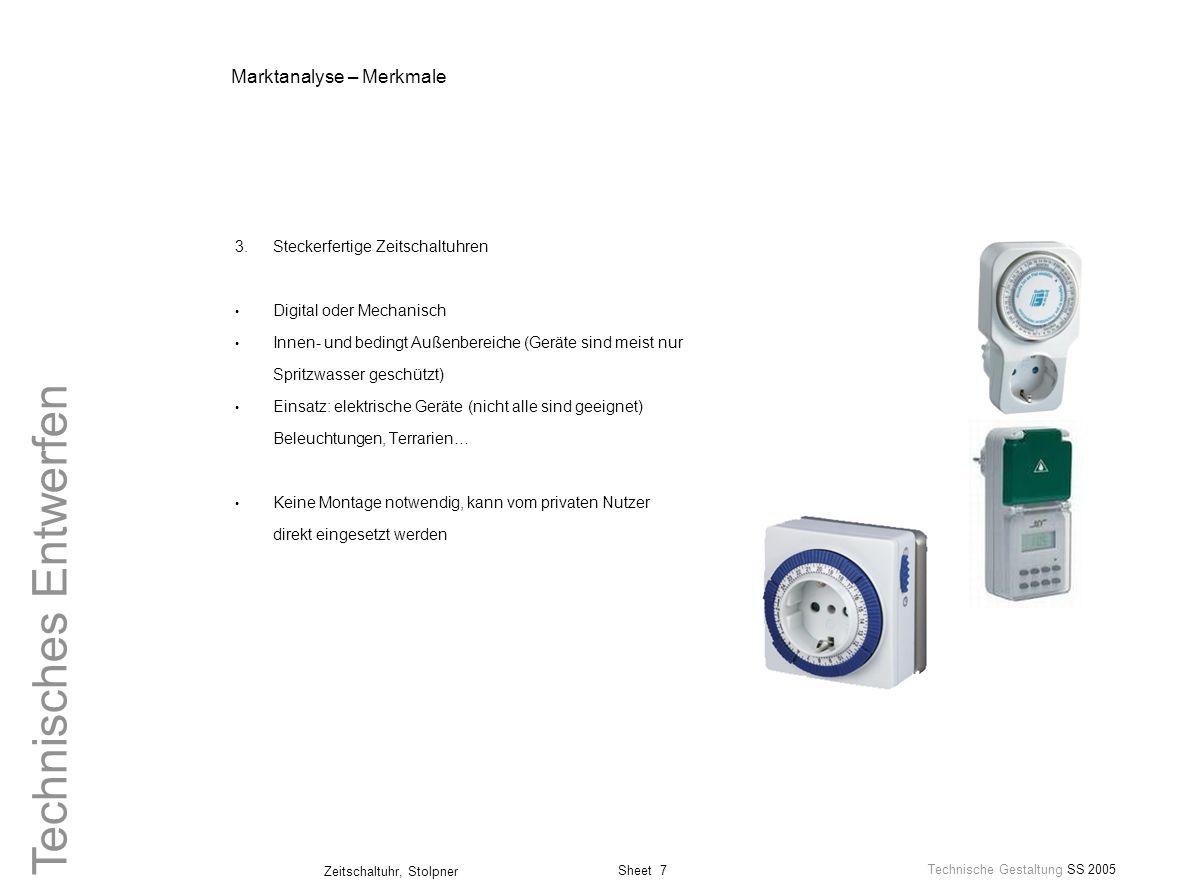 Sheet 7 Technische Gestaltung SS 2005 Zeitschaltuhr, Stolpner Technisches Entwerfen Marktanalyse – Merkmale 3.Steckerfertige Zeitschaltuhren Digital o