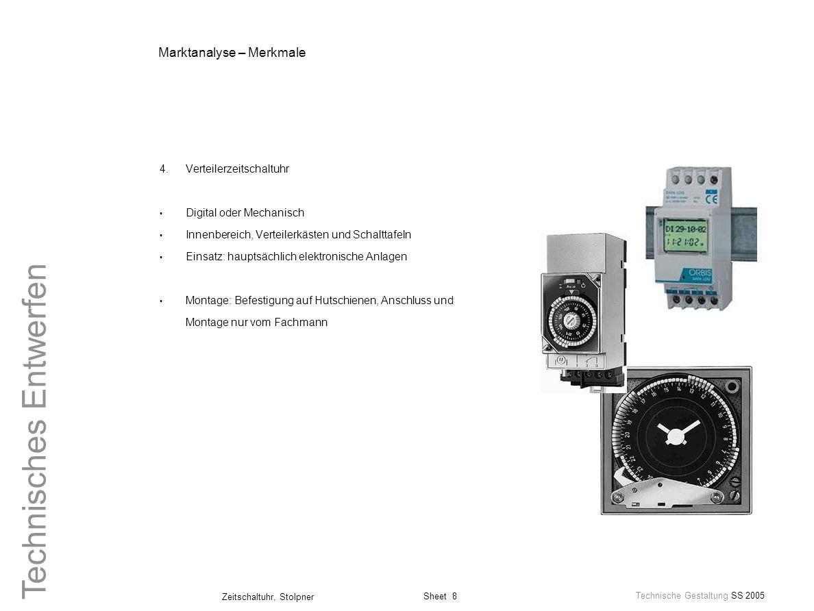 Sheet 8 Technische Gestaltung SS 2005 Zeitschaltuhr, Stolpner Technisches Entwerfen Marktanalyse – Merkmale 4.Verteilerzeitschaltuhr Digital oder Mech