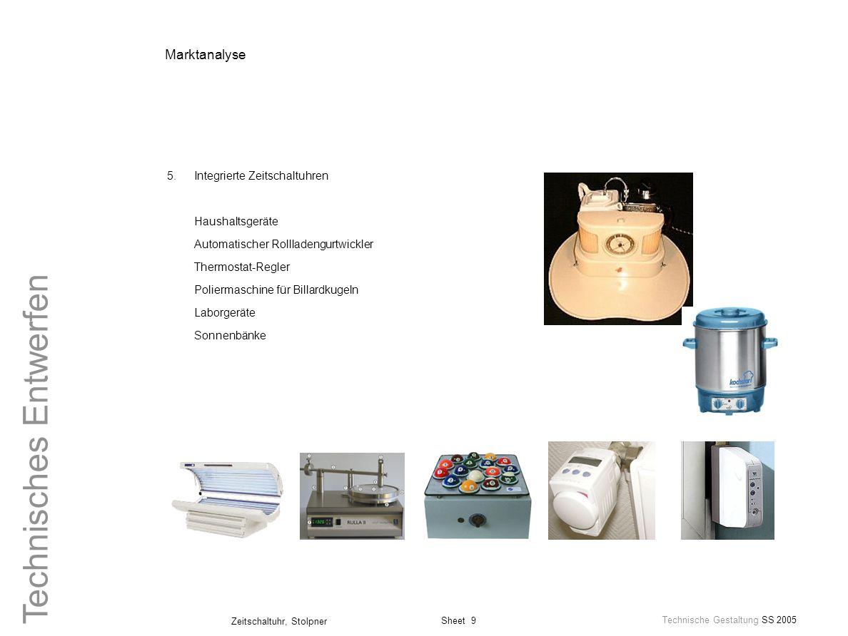 Sheet 9 Technische Gestaltung SS 2005 Zeitschaltuhr, Stolpner Technisches Entwerfen Marktanalyse 5.Integrierte Zeitschaltuhren Haushaltsgeräte Automat