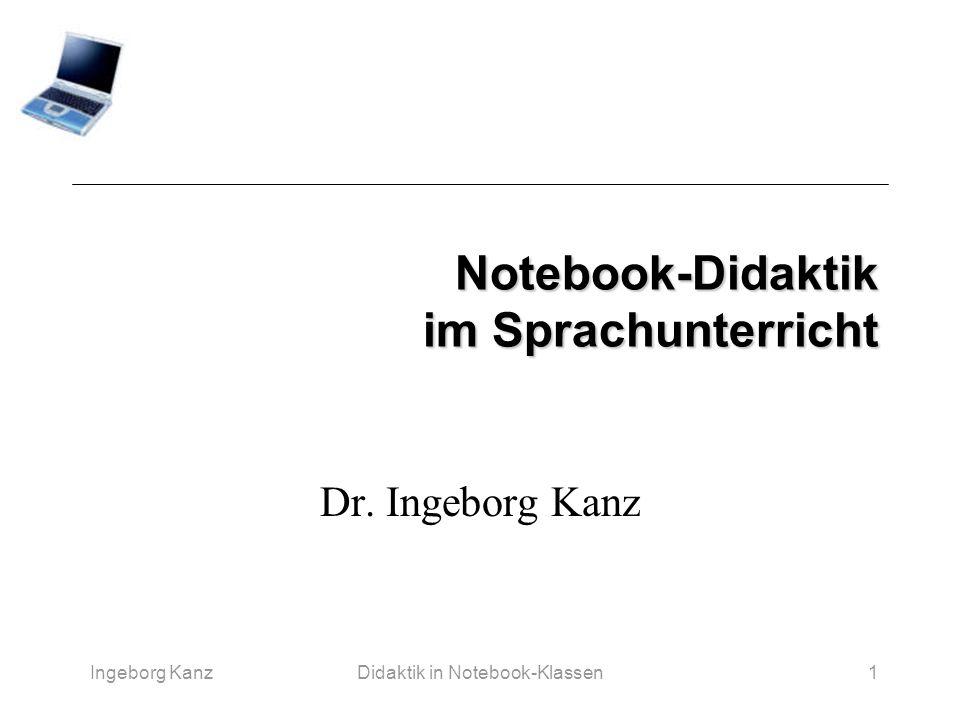 Ingeborg KanzDidaktik in Notebook-Klassen1 Notebook-Didaktik im Sprachunterricht Dr. Ingeborg Kanz