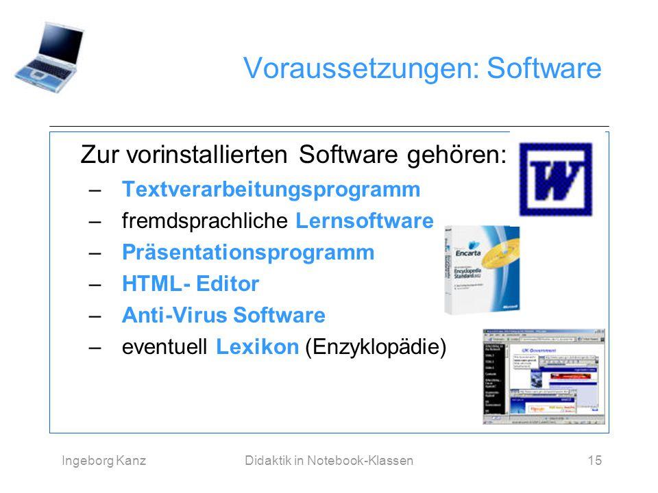 Ingeborg KanzDidaktik in Notebook-Klassen15 Voraussetzungen: Software Zur vorinstallierten Software gehören: – Textverarbeitungsprogramm –fremdsprachl