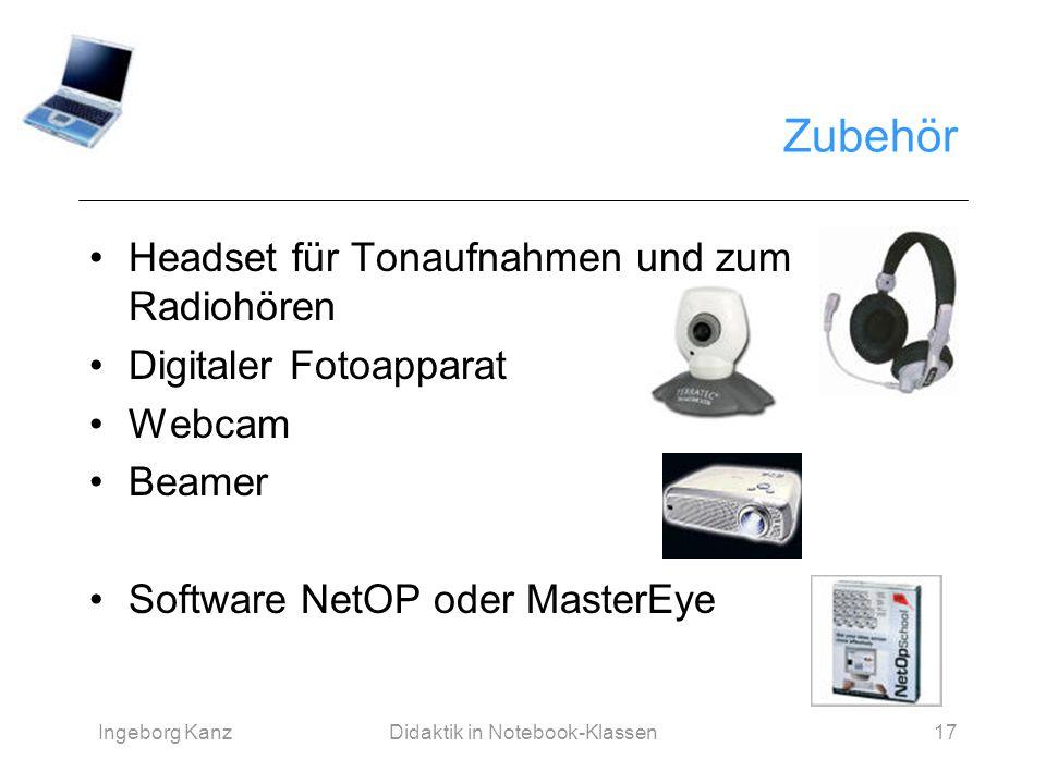 Ingeborg KanzDidaktik in Notebook-Klassen17 Zubehör Headset für Tonaufnahmen und zum Radiohören Digitaler Fotoapparat Webcam Beamer Software NetOP ode
