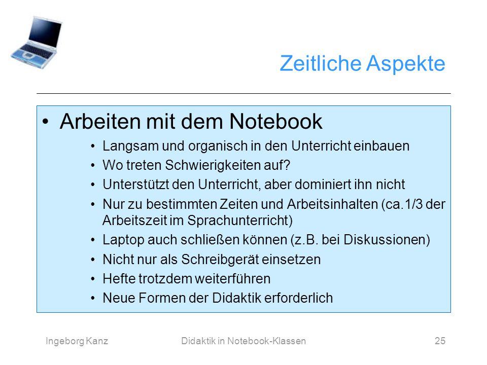 Ingeborg KanzDidaktik in Notebook-Klassen25 Zeitliche Aspekte Arbeiten mit dem Notebook Langsam und organisch in den Unterricht einbauen Wo treten Sch