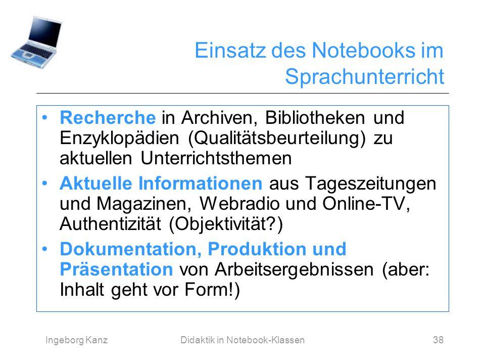 Ingeborg KanzDidaktik in Notebook-Klassen38 Einsatz des Notebooks im Sprachunterricht Recherche in Archiven, Bibliotheken und Enzyklopädien (Qualitäts