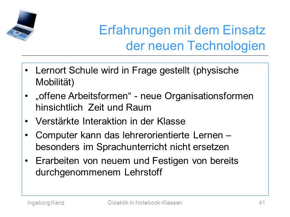 Ingeborg KanzDidaktik in Notebook-Klassen41 Erfahrungen mit dem Einsatz der neuen Technologien Lernort Schule wird in Frage gestellt (physische Mobili