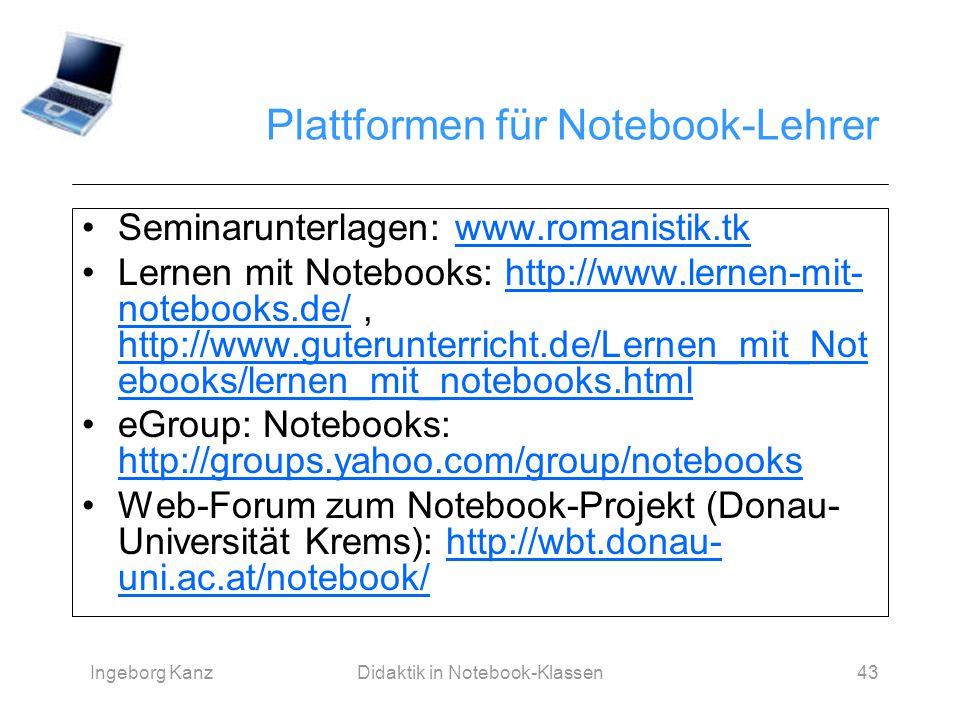 Ingeborg KanzDidaktik in Notebook-Klassen43 Plattformen für Notebook-Lehrer Seminarunterlagen: www.romanistik.tkwww.romanistik.tk Lernen mit Notebooks